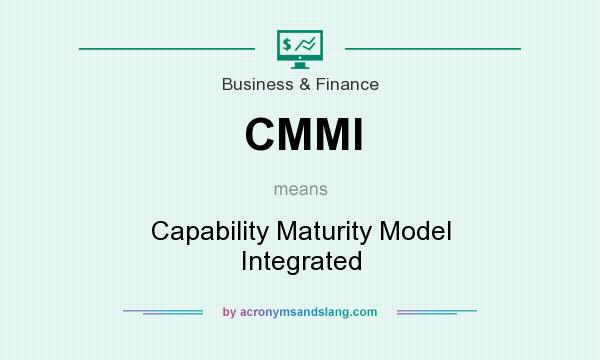 What does CMMI mean? It stands for Capability Maturity Model Integrated
