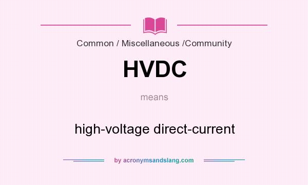What does HVDC mean? It stands for high-voltage direct-current