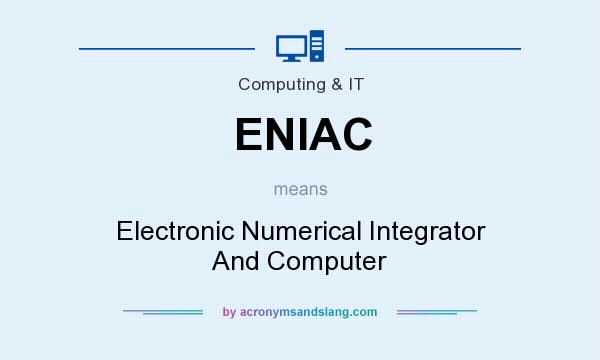 What does ENIAC mean? It stands for Electronic Numerical Integrator And Computer
