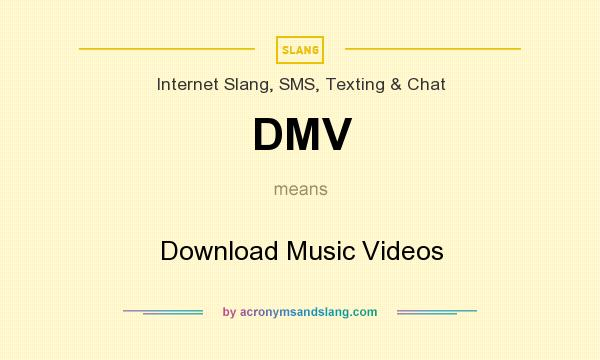 What does DMV mean? It stands for Download Music Videos