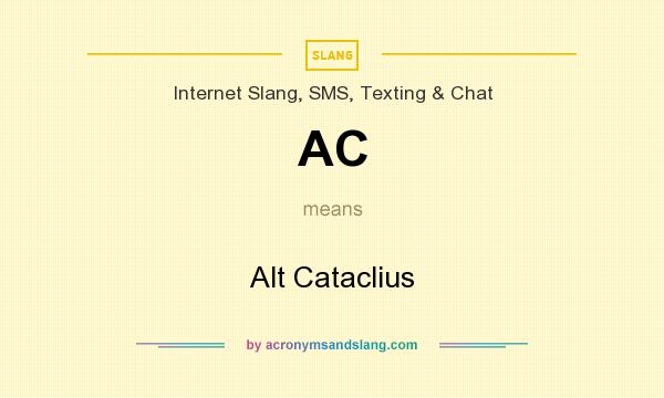 What does AC mean? It stands for Alt Cataclius