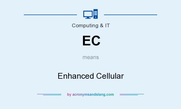 What does EC mean? It stands for Enhanced Cellular