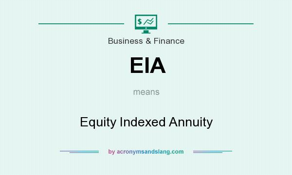 What does EIA mean? It stands for Equity Indexed Annuity