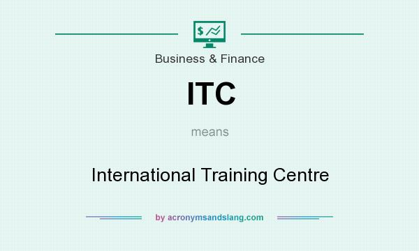 What does ITC mean? It stands for International Training Centre