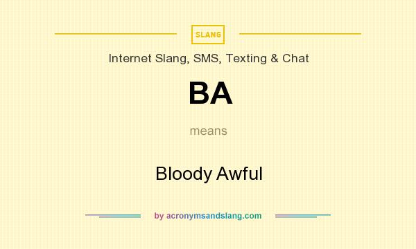 What does BA mean? It stands for Bloody Awful