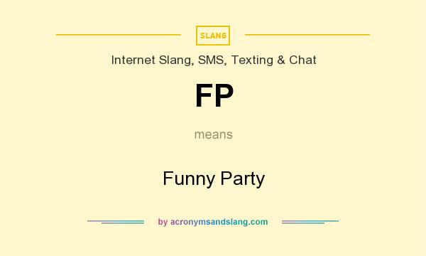 What does FP mean? It stands for Funny Party