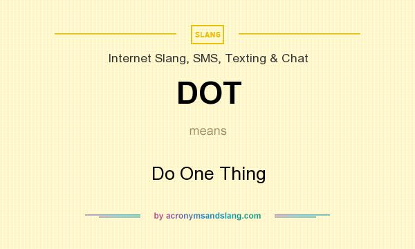 What does DOT mean? It stands for Do One Thing