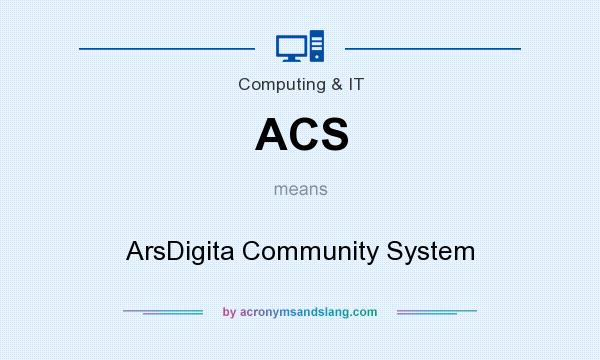 What does ACS mean? It stands for ArsDigita Community System