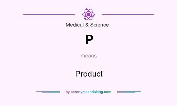 What does P mean? It stands for Product