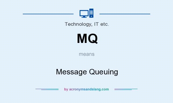 What does MQ mean? It stands for Message Queuing