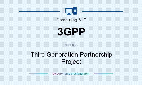 What does 3GPP mean? It stands for Third Generation Partnership Project