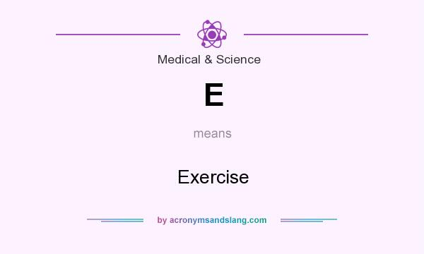 What does E mean? It stands for Exercise