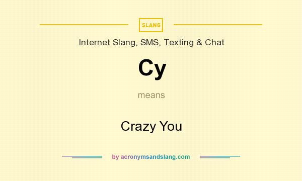 What does Cy mean? It stands for Crazy You