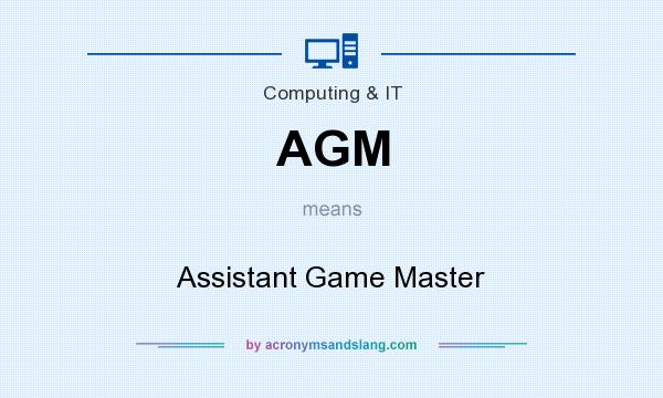 What does AGM mean? It stands for Assistant Game Master