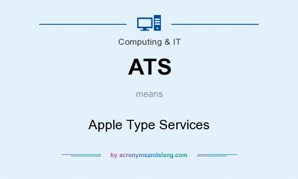 What does ATS mean? It stands for Apple Type Services