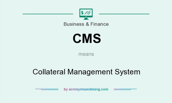 What does CMS mean? It stands for Collateral Management System