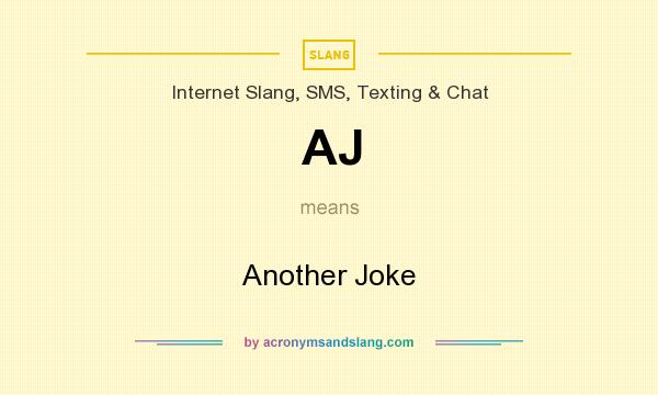 What does AJ mean? It stands for Another Joke