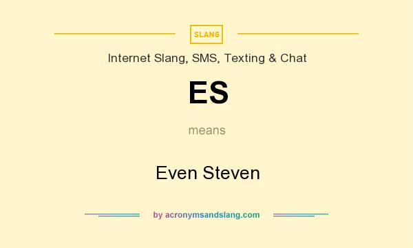 What does ES mean? It stands for Even Steven