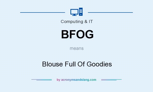 What does BFOG mean? It stands for Blouse Full Of Goodies