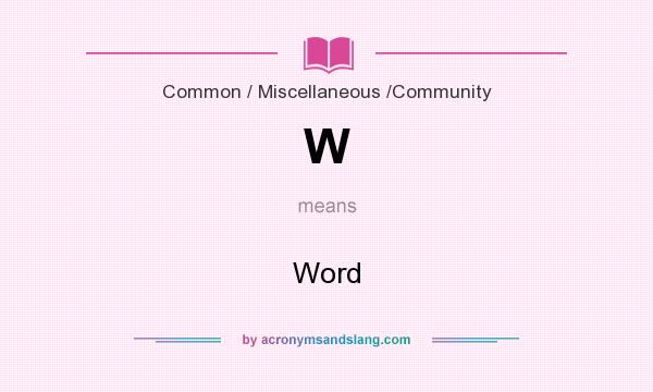 What does W mean? It stands for Word