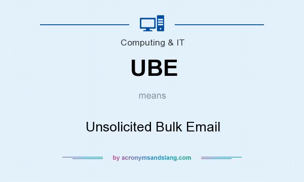What does UBE mean? It stands for Unsolicited Bulk Email