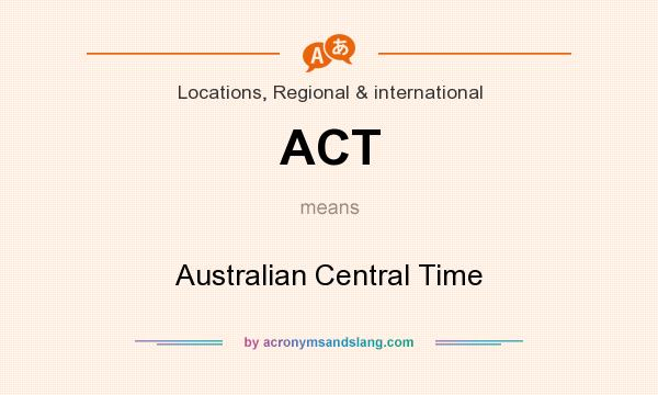 What does ACT mean? It stands for Australian Central Time