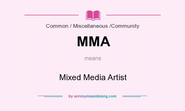 What does MMA mean? It stands for Mixed Media Artist