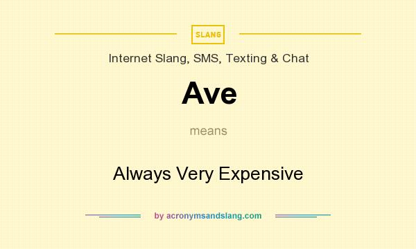 What does Ave mean? It stands for Always Very Expensive