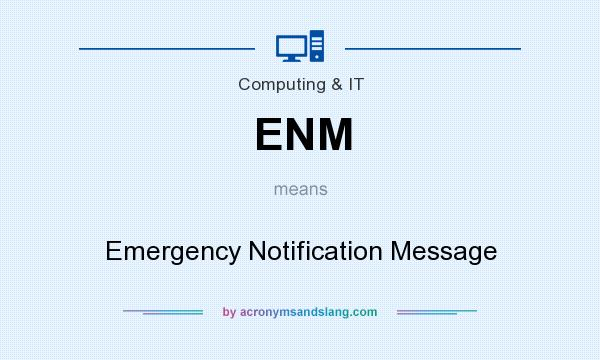 What does ENM mean? It stands for Emergency Notification Message