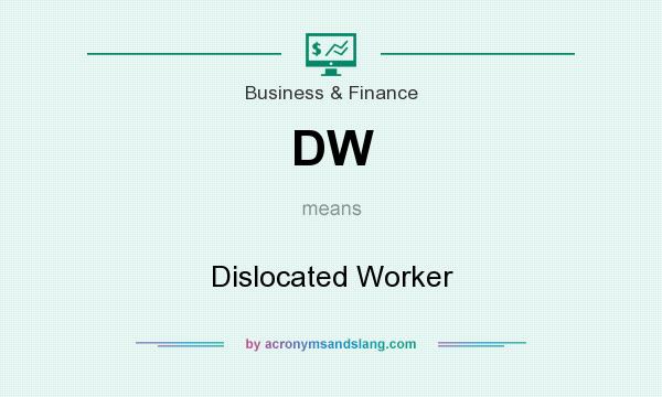 What does DW mean? It stands for Dislocated Worker