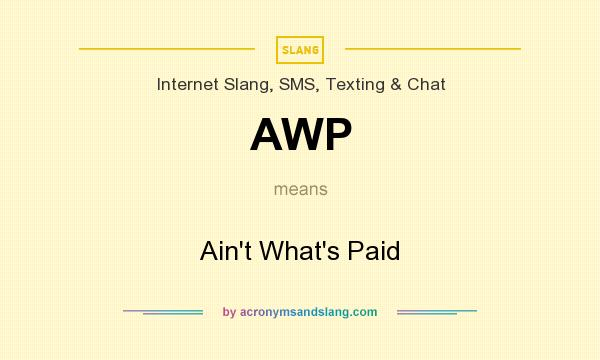 What does AWP mean? It stands for Ain`t What`s Paid