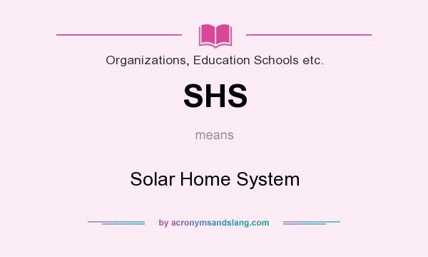 What does SHS mean? It stands for Solar Home System