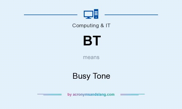 What does BT mean? It stands for Busy Tone