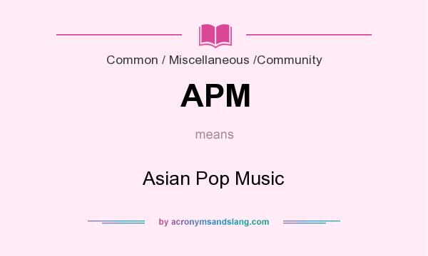 What does APM mean? It stands for Asian Pop Music