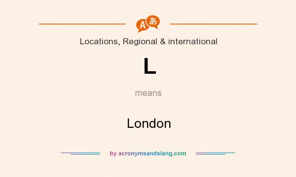 What does L mean? It stands for London