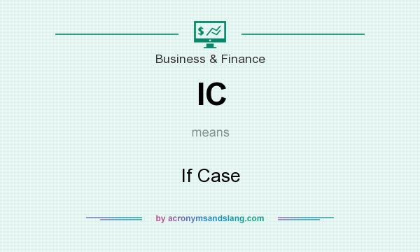 What does IC mean? It stands for If Case