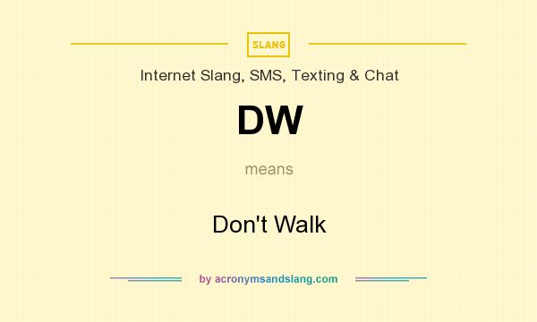 What does DW mean? It stands for Don`t Walk