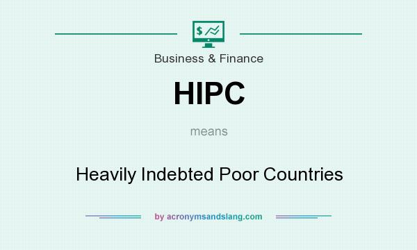 What does HIPC mean? It stands for Heavily Indebted Poor Countries