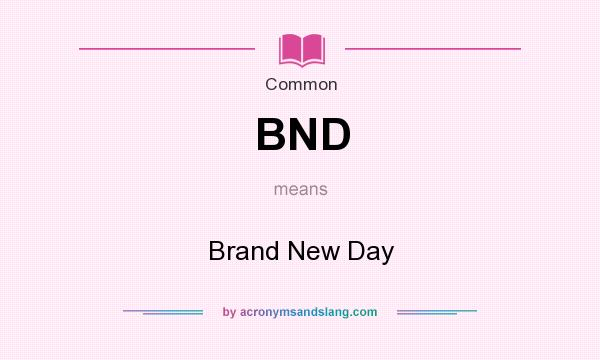 What does BND mean? It stands for Brand New Day