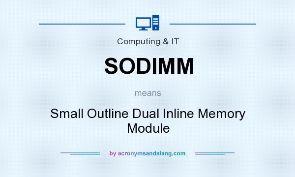 What does SODIMM mean? It stands for Small Outline Dual Inline Memory Module