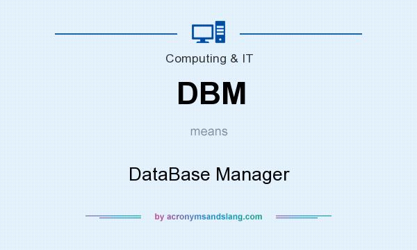 What does DBM mean? It stands for DataBase Manager