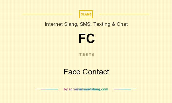 What does FC mean? It stands for Face Contact