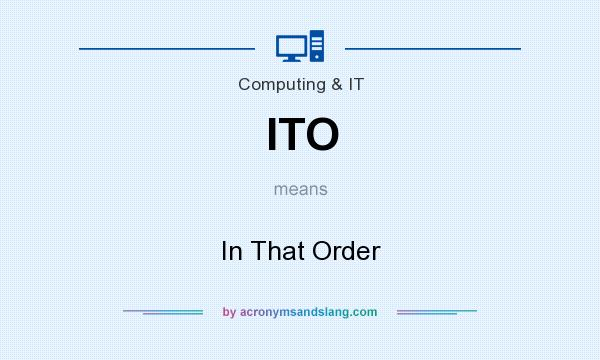 What does ITO mean? It stands for In That Order