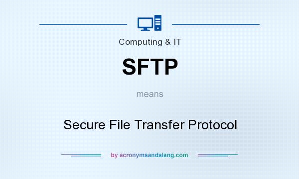 What does SFTP mean? It stands for Secure File Transfer Protocol