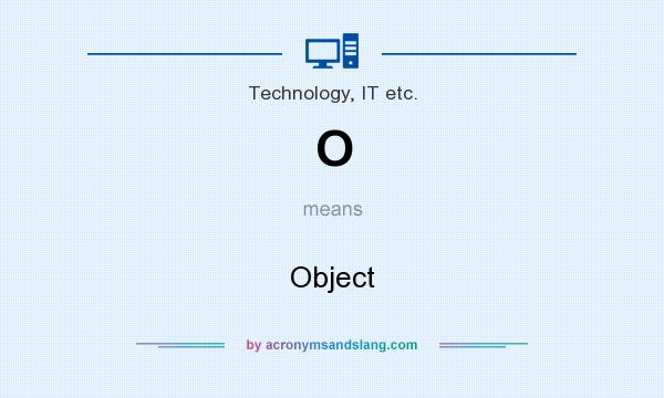 What does O mean? It stands for Object