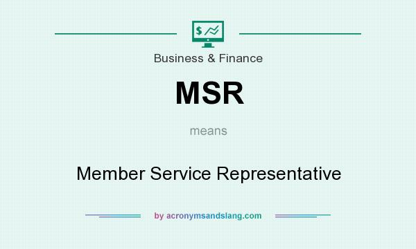 What does MSR mean? It stands for Member Service Representative