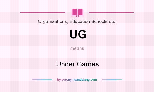 What does UG mean? It stands for Under Games