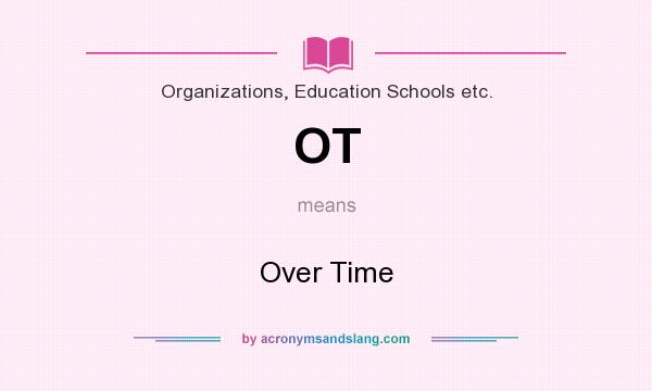 What does OT mean? It stands for Over Time