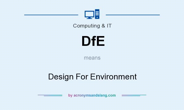 What does DfE mean? It stands for Design For Environment