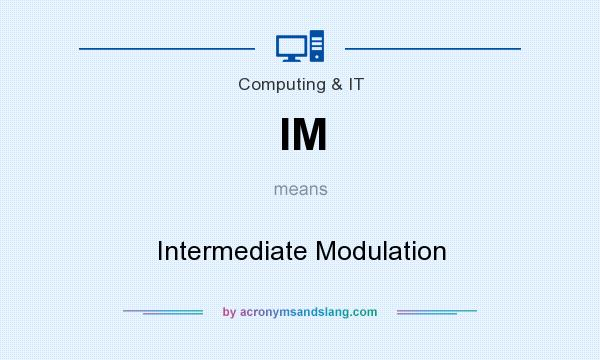What does IM mean? It stands for Intermediate Modulation